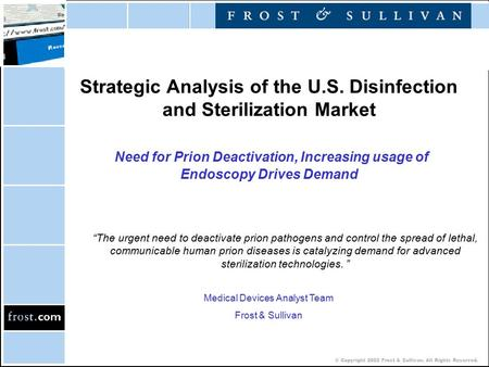 © Copyright 2002 Frost & Sullivan. All Rights Reserved. Strategic Analysis of the U.S. Disinfection and Sterilization Market Need for Prion Deactivation,