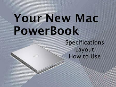 Your New Mac PowerBook Specifications Layout How to Use.