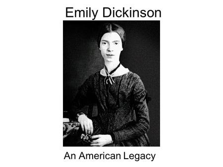 Emily Dickinson An American Legacy. By: Glenn Geib Meagan Morrow Savanna Reeves.