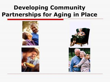 Developing Community Partnerships for Aging in Place.