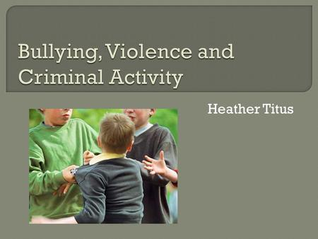 Heather Titus.  Bullying is aggressive behavior that is intentional (not accidental or done in fun) and that involves an imbalance of power or strength.