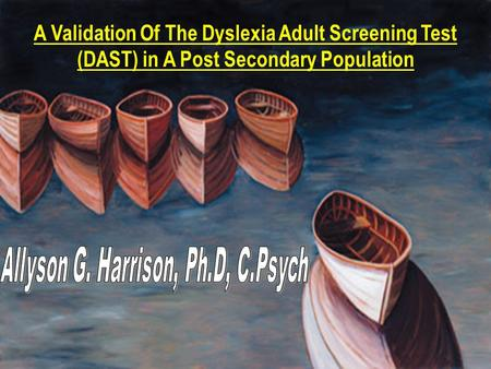 A Validation Of The Dyslexia Adult Screening Test (DAST) in A Post Secondary Population.