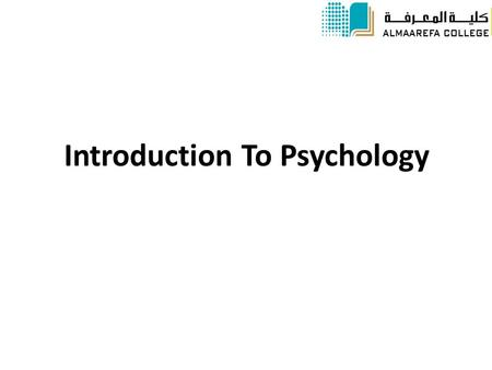 Introduction To Psychology PSYC 201. A) Why study Psychology? ● It helps you to understand yourself, why do you do things that you do? ● Understand your.