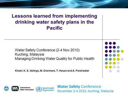 Lessons learned from implementing drinking water safety plans in the Pacific Water Safety Conference (2-4 Nov 2010) Kuching, Malaysia Managing Drinking.