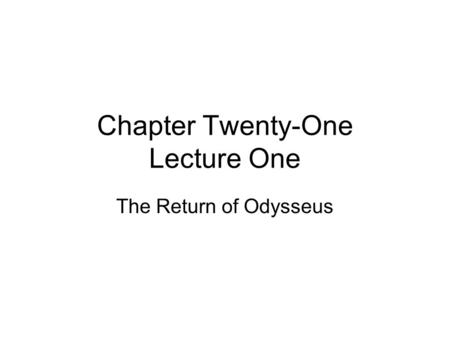 Chapter Twenty-One Lecture One