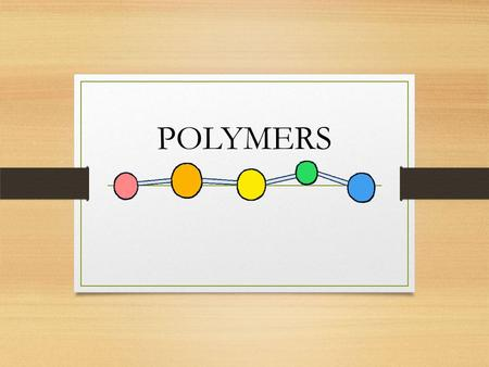 POLYMERS. POLYMER Poly = many Mer = units Polymers are large molecules that has many units bonded together The individual units made up the polymer are.