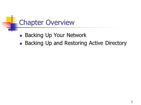 1 Chapter Overview Backing Up Your Network Backing Up and Restoring Active Directory.