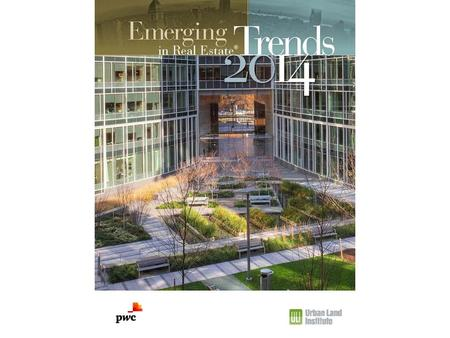 Emerging Trends in Real Estate 2014 Highly regarded and widely read 35th annual outlook Based on over 1,000 interviews and surveys of industry leaders.