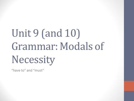 Unit 9 (and 10) Grammar: Modals of Necessity