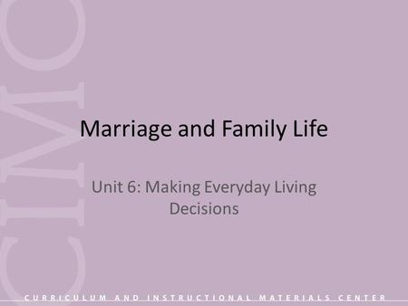 Marriage and Family Life Unit 6: Making Everyday Living Decisions.