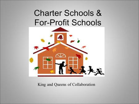 Charter Schools & For-Profit Schools King and Queens of Collaboration.
