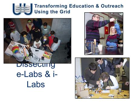 Dissecting e-Labs & i- Labs. T. Jordan, I2U2 Meeting, December 2005 What is a laboratory? A scientist might say it is a place where people: collaborate.