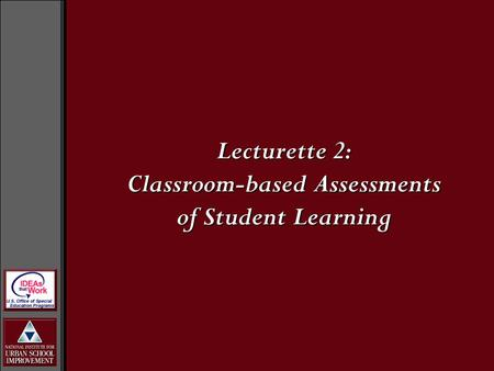 Lecturette 2: Classroom-based Assessments of Student Learning.