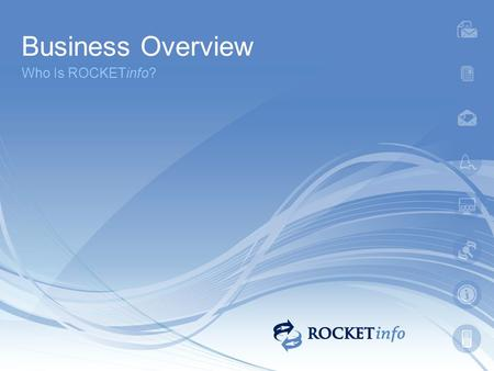 Business Overview Who Is ROCKETinfo?. The Business Rocketinfo is a Web 2.0 Company focusing on providing Web-based information. The goal is to provide.