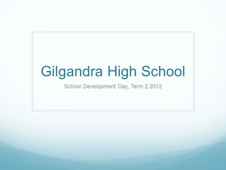 Gilgandra High School School Development Day, Term 2 2012.
