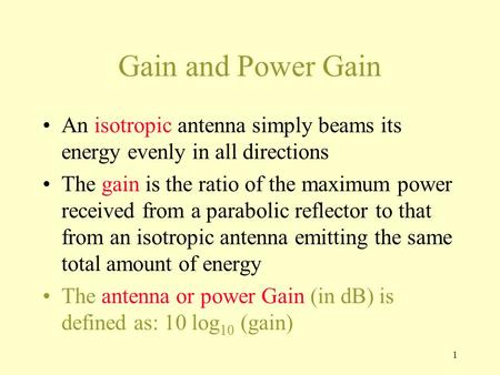 1 Gain and Power Gain An isotropic antenna simply beams its energy evenly in all directions The gain is the ratio of the maximum power received from a.