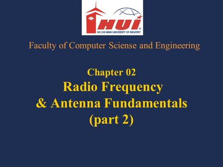 Chapter 02 Radio Frequency & Antenna Fundamentals (part 2) Faculty of Computer Sciense and Engineering.