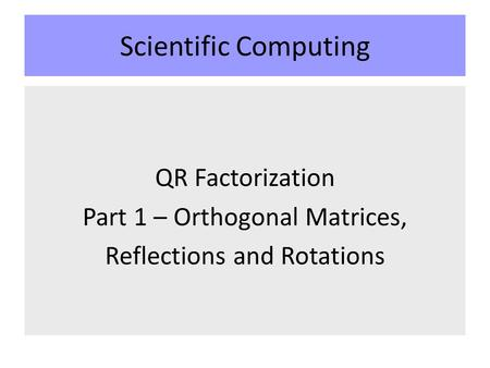 Scientific Computing QR Factorization Part 1 – Orthogonal Matrices, Reflections and Rotations.