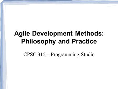 Agile Development Methods: Philosophy and Practice