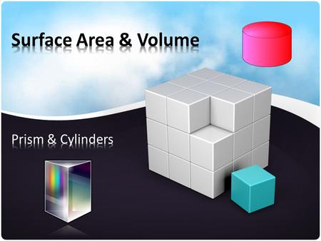 Surface Area & Volume Prism & Cylinders.