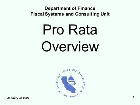 January 20, 2002 1 Pro Rata Overview Department of Finance Fiscal Systems and Consulting Unit.