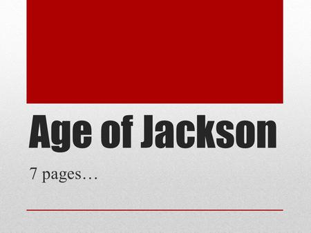 Age of Jackson 7 pages…. James Monroe 1817-1825 He is still president…