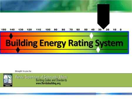 Florida Department of Community Affairs Building Codes and Standards Building Energy Rating System 150 140 130 120 110 100 90 80 70 60 50 40 30 20 10 0.