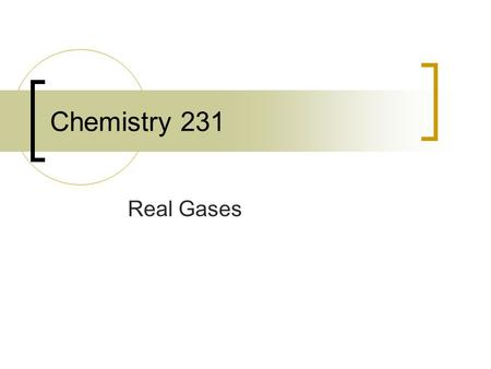 Chemistry 231 Real Gases. The ideal gas equation of state is not sufficient to describe the P,V, and T behaviour of most real gases. Most real gases depart.
