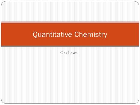 Gas Laws Quantitative Chemistry. Measurement of Molar Quantities 1 mole of a substance contains 6.02 x 10 23 particles.