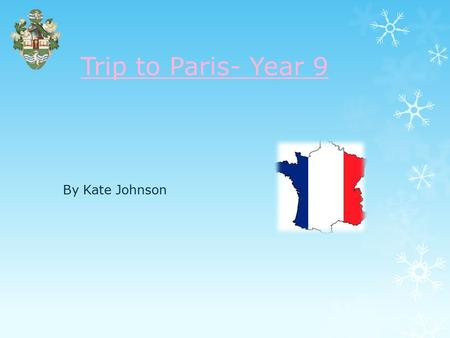 Trip to Paris- Year 9 By Kate Johnson Introduction to the trip…. Shortly, we shall be taking the students on a trip to Paris. By doing this it gives.