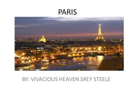 PARIS BY: VIVACIOUS HEAVEN SREY STEELE. the places that I would visit in Paris ARE: The Paris Muesum pass. I would go because I can see everything that.