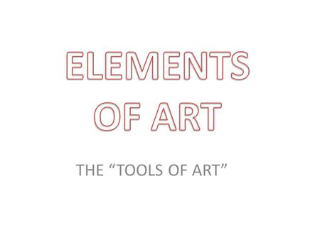 "THE ""TOOLS OF ART"" ELEMENTS OF ART LINE COLOR VALUE SHAPE FORM SPACE TEXTURE."