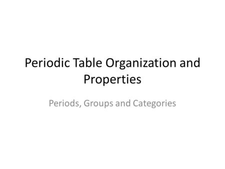 Periodic Table Organization and Properties