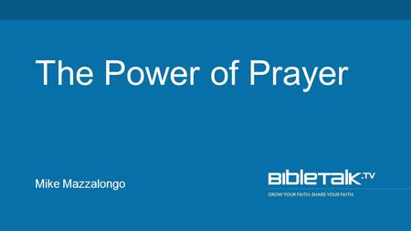 Mike Mazzalongo The Power of Prayer. You should pray because: Prayer is needed.