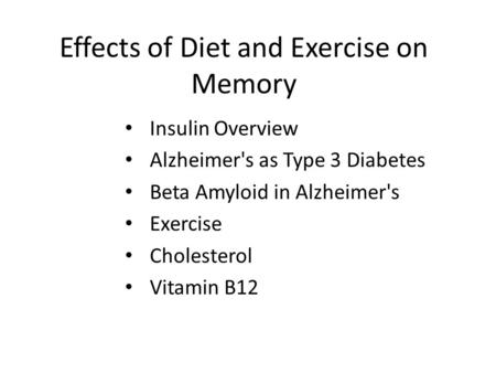 Effects of Diet and Exercise on Memory Insulin Overview Alzheimer's as Type 3 Diabetes Beta Amyloid in Alzheimer's Exercise Cholesterol Vitamin B12.
