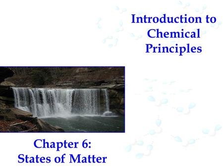 Introduction to Chemical Principles Chapter 6: States of Matter.