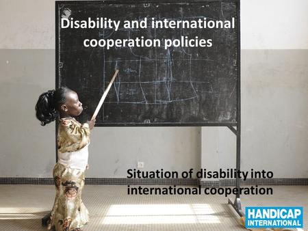 Disability and international cooperation policies Situation of disability into international cooperation.