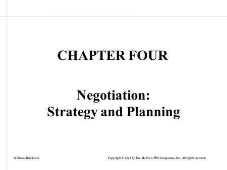 CHAPTER FOUR Negotiation: Strategy and Planning McGraw-Hill/Irwin Copyright © 2011 by The McGraw-Hill Companies, Inc. All rights reserved.