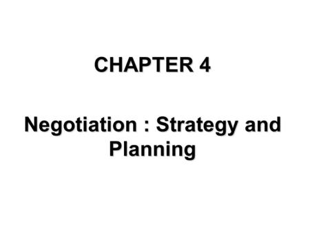 CHAPTER 4 Negotiation : Strategy and Planning