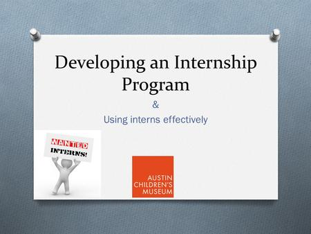 Developing an Internship Program & Using interns effectively.