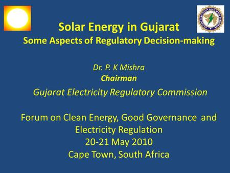 Solar Energy <strong>in</strong> <strong>Gujarat</strong> Some Aspects of Regulatory Decision-making Dr. P. K Mishra Chairman <strong>Gujarat</strong> Electricity Regulatory Commission Forum on Clean Energy,