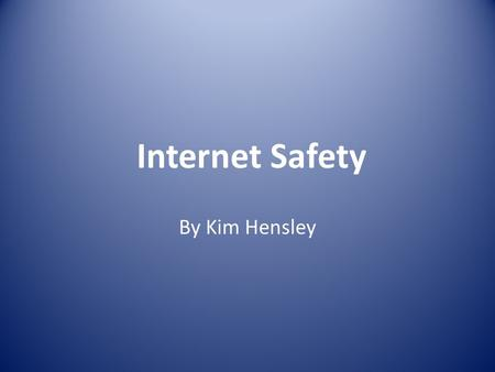 Internet Safety By Kim Hensley. www.isafe.org Non-profit organization dedicated to educating and empowering youth about internet safety One of the leading.