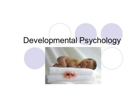 Developmental Psychology. Basic question: What shapes the way we change over time? Biological? Behavioral? Social? Cognitive?