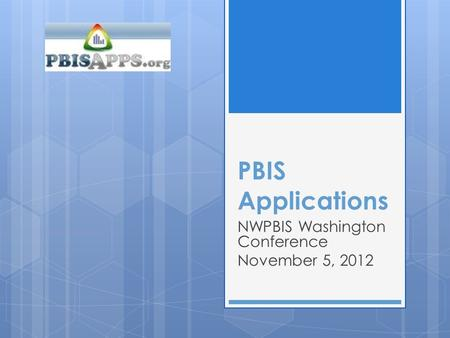 PBIS Applications NWPBIS Washington Conference November 5, 2012.