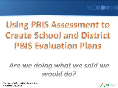 Northern California PBIS Symposium November 18, 2013.