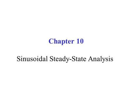 Chapter 10 Sinusoidal Steady-State Analysis. Charles P. Steinmetz (1865-1923), the developer of the mathematical analytical tools for studying ac circuits.