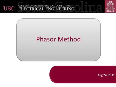 Phasor Method Aug 24, 2011USC. Outline Review of analysis of DC (Direct Current) circuits Analysis of AC (Alternating Current) circuits – Introduction.