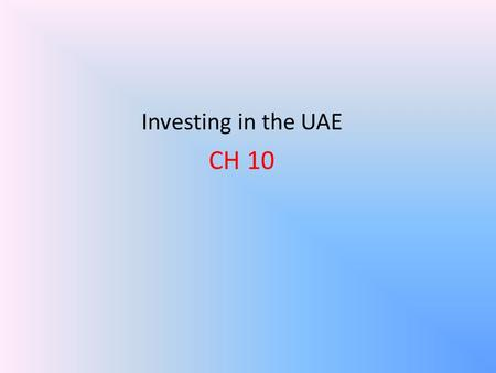 Investing in the UAE CH 10. Investing in the UAE Introduction Why Investing in Global Markets? 1. Additional investment opportunities 2. Growth potential.