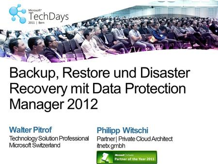 Walter Pitrof Technology Solution Professional Microsoft Switzerland Backup, Restore und Disaster Recovery mit Data Protection Manager 2012 Philipp Witschi.