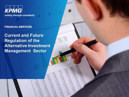 Current and Future Regulation of the Alternative Investment Management Sector FINANCIAL SERVICES.